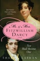 Mr. & Mrs. Fitzwilliam Darcy: Two Shall Become One ebook by