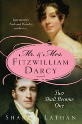 Mr. & Mrs. Fitzwilliam Darcy: Two Shall Become One ebook by Sharon Lathan