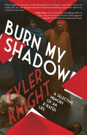 Burn My Shadow - A Selective Memory of an X-Rated Life ebook by Tyler Knight