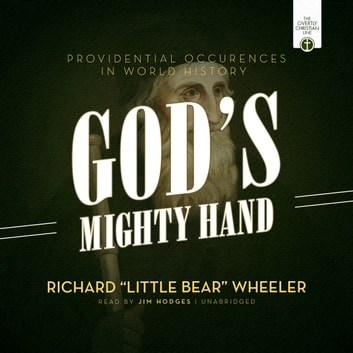 "God's Mighty Hand - Providential Occurrences in World History audiobook by Richard ""Little Bear"" Wheeler"