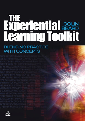 The Experiential Learning Toolkit - Blending Practice with Concepts ebook by Colin Beard