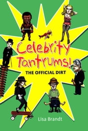 Celebrity Tantrums! The Offical Dirt ebook by Brandt, Lisa