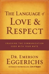 The Language of Love and Respect - Cracking the Communication Code with Your Mate ebook by Emerson Eggerichs