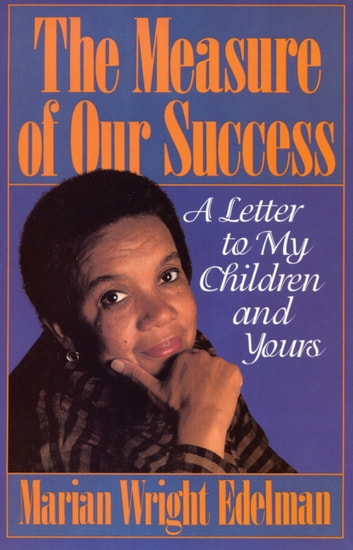 The Measure of our Success - A Letter to My Children and Yours ebook by Marian Wright Edelman