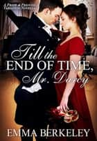 Till the End of Time, Mr. Darcy: A Pride and Prejudice Variation Novella ebook by