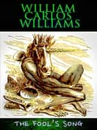 The Fool's Song ebook by William Carlos Williams