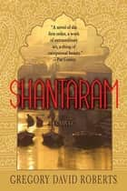Shantaram - A Novel ebook by Gregory David Roberts
