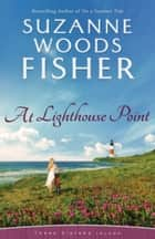 At Lighthouse Point (Three Sisters Island Book #3) ebook by Suzanne Woods Fisher