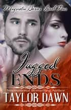 Jagged Ends - The Magnolia Series, #4 ebook by Taylor Dawn