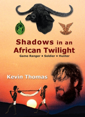 Shadows in an African Twilight - Game Ranger Soldier - Hunter ebook by Kevin Thomas