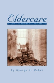 Eldercare: A Clinical Primer for Volunteers ebook by Weber, George H.