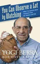 You Can Observe A Lot By Watching ebook by Yogi Berra,Dave H. Kaplan