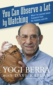 You Can Observe A Lot By Watching - What I've Learned About Teamwork From the Yankees and Life ebook by Kobo.Web.Store.Products.Fields.ContributorFieldViewModel