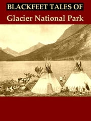 Blackfeet Tales of Glacier National Park ebook by James Willard Schultz