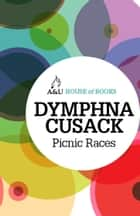Picnic Races ebook by Dymphna Cusack