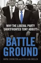 Battleground - Why the Liberal Party Shirtfronted Tony Abbott ebook by Wayne Errington, Peter van Onselen