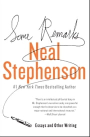 Some Remarks - Essays and Other Writing ebook by Neal Stephenson