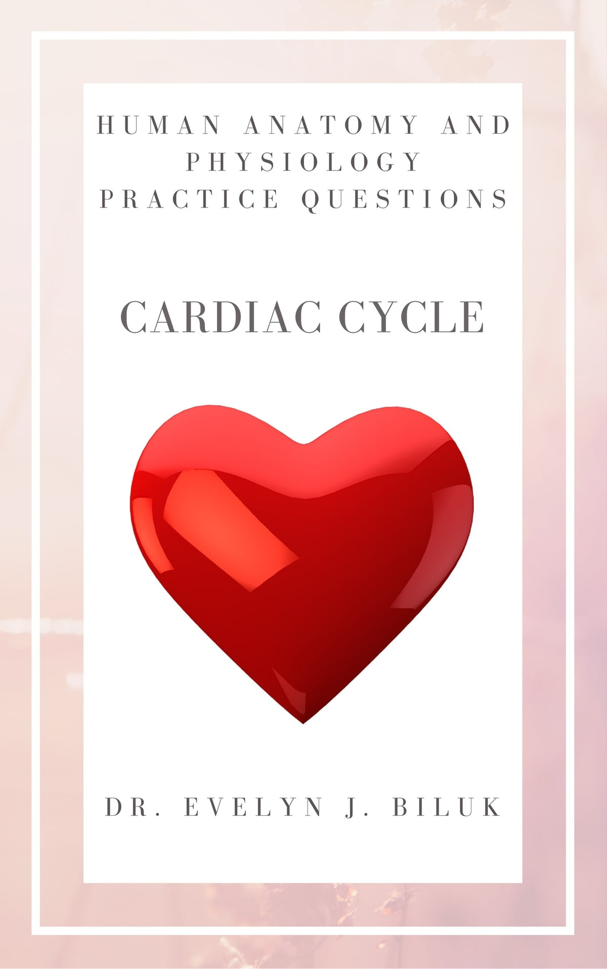 Human Anatomy and Physiology Practice Questions: Cardiac Cycle eBook ...