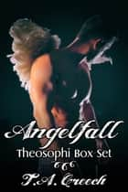 Angelfall: Theosophi Box Set ebook by T.A. Creech