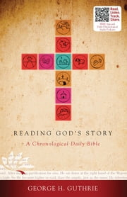 Reading God's Story: A Chronological Daily Bible - A Chronological Daily Bible ebook by George Guthrie