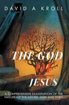 The God of Jesus ebook by David A Kroll