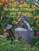 The Conflict Between Ethiopia and Eritrea - an Assessment and Potential Solutions ebook by Roberto Miguel Rodriguez
