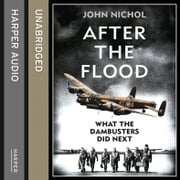 After the Flood: What the Dambusters Did Next audiobook by John Nichol