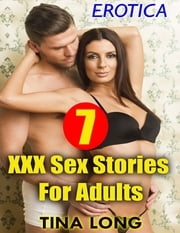 Erotica: 7 Xxx Sex Stories for Adults ebook by Tina Long