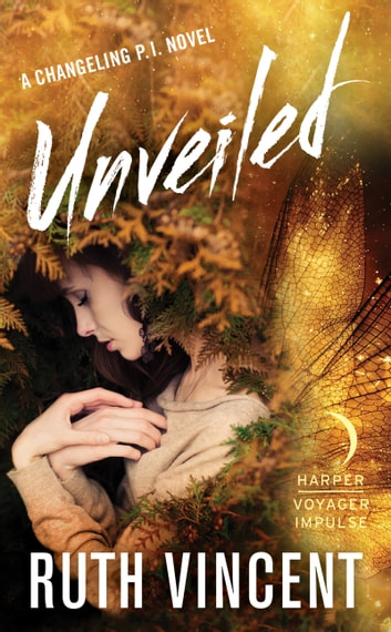 Unveiled - A Changeling P.I. Novel ebook by Ruth Vincent