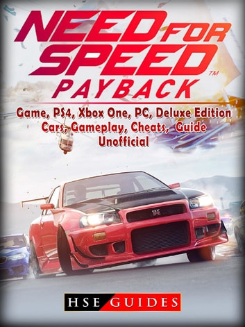 Need for Speed Payback Game, PS4, Xbox One, Pc, Edition, Cars, Gameplay, Cheats, Guide Unofficial ebook by HSE Guides
