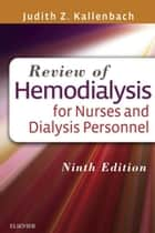 LIC - Review of Hemodialysis for Nurses and Dialysis Personnel ebook by Judith Z. Kallenbach, MSN, RN,...