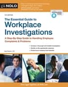 Essential Guide to Workplace Investigations, The - A Step-By-Step Guide to Handling Employee Complaints & Problems ebook by Lisa Guerin, J.D.