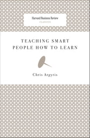 Teaching Smart People How to Learn ebook by Chris Argyris