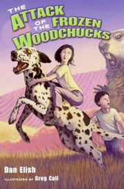 The Attack of the Frozen Woodchucks ebook by Dan Elish,Greg Call