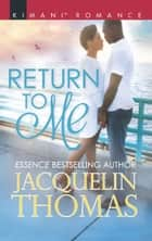 Return To Me (Mills & Boon Kimani) (The DuGrandpres of Charleston, Book 3) ebook by Jacquelin Thomas