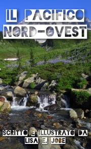 Il Pacifico Nord-Ovest ebook by Lisa E. Jobe