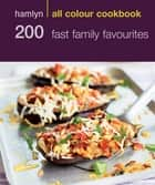 Hamlyn All Colour Cookery: 200 Fast Family Favourites - Hamlyn All Color Cookbook ebook by Emma Jane Frost