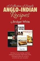A Collection of Simple Anglo-Indian Recipes ebook by Bridget White