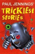 Paul Jennings' Trickiest Stories eBook by Paul Jennings