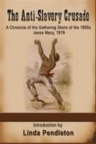 The Anti-Slavery Crusade of the Gathering Storm of the 1800s, Jesse Macy, 1919 ebook by Linda Pendleton