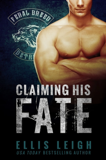 Claiming His Fate - Feral Breed Motorcycle Club #1 ebook by Ellis Leigh