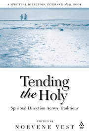 Tending the Holy - Spiritual Direction Across Traditions ebook by Norvene Vest