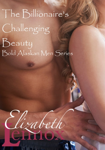 The Billionaire's Challenging Beauty ebook by Elizabeth Lennox