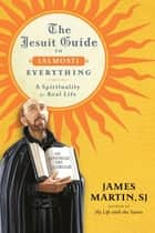 The Jesuit Guide to (Almost) Everything - A Spirituality for Real Life eBook by James Martin