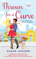 Thrown for a Curve - A Perfect Fit Novel ebook by Sugar Jamison