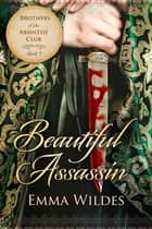 Beautiful Assassin - Brothers of the Absinthe Club Book 5 ebook by Emma Wildes