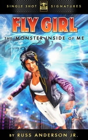 Fly Girl Volume 6: The Monster Inside of Me ebook by Russ Anderson