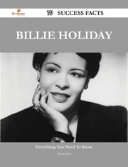 Billie Holiday 79 Success Facts - Everything you need to know about Billie Holiday ebook by Maria Kirk