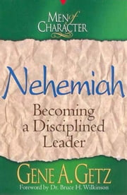 Men of Character: Nehemiah ebook by Gene A. Getz