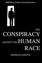 The Conspiracy Against the Human Race: A Contrivance of Horror ebook by Ligotti, Thomas
